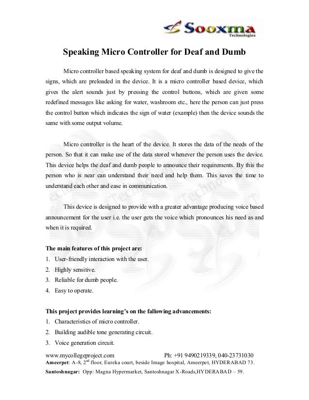 Speaking Micro Controller for Deaf and Dumb Micro controller based speaking system for deaf and dumb is designed to give t...
