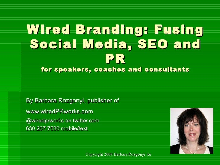 Wired Branding: Fusing Social Media, SEO and PR for speakers, coaches and consultants By Barbara Rozgonyi, publisher of ww...