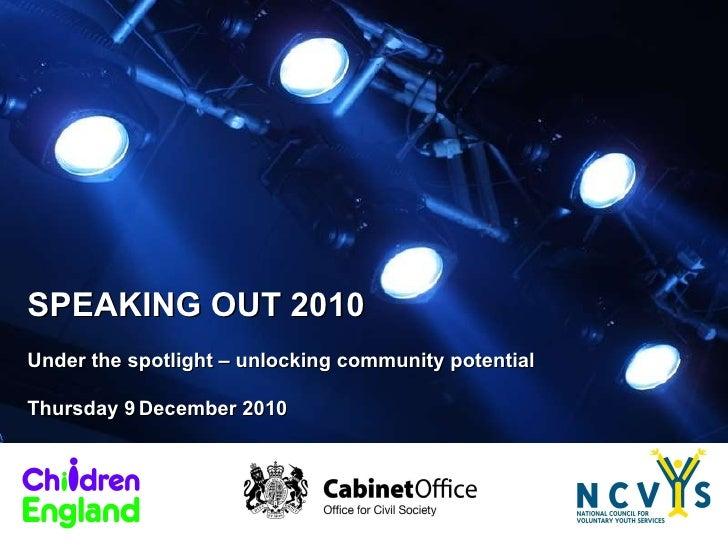 SPEAKING OUT 2010 Under the spotlight – unlocking community potential  Thursday 9   December 2010