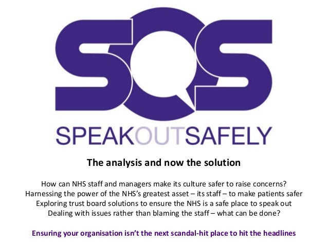 The analysis and now the solution How can NHS staff and managers make its culture safer to raise concerns? Harnessing the ...