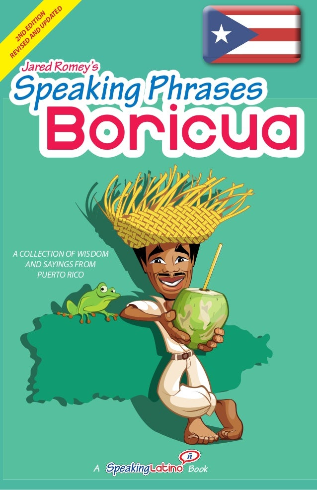 Boricua Speaking Phrases Jared Romey's A COLLECTION OF WISDOM AND SAYINGS FROM PUERTO RICO A Book 2ND EDITION REVISED AND ...