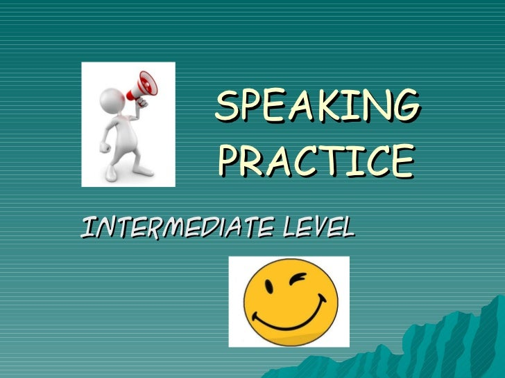 SPEAKING PRACTICE Intermediate level