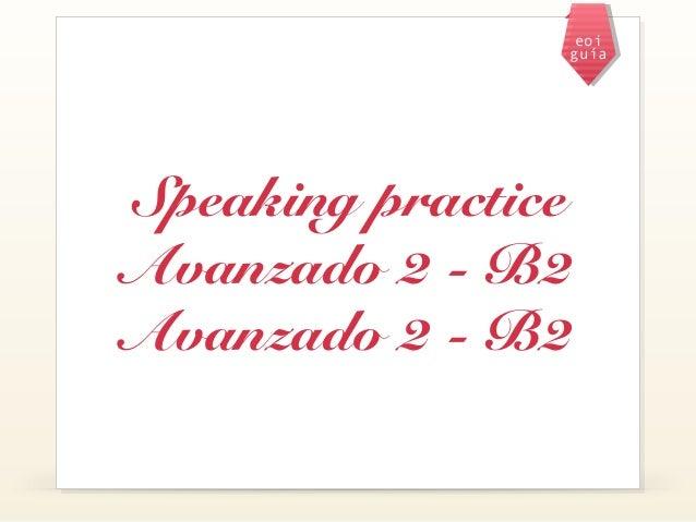 eoiguíaSpeaking practiceAvanzado 2 - B2Avanzado 2 - B2
