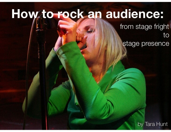 How to rock an audience:                 from stage fright                                to                  stage presen...