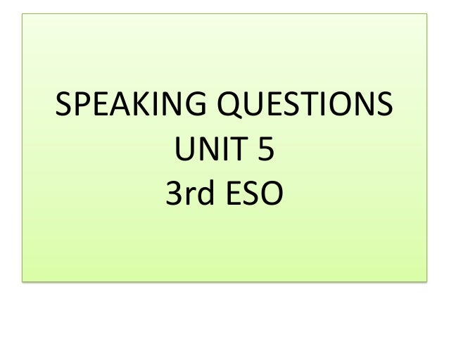 SPEAKING QUESTIONS UNIT 5 3rd ESO