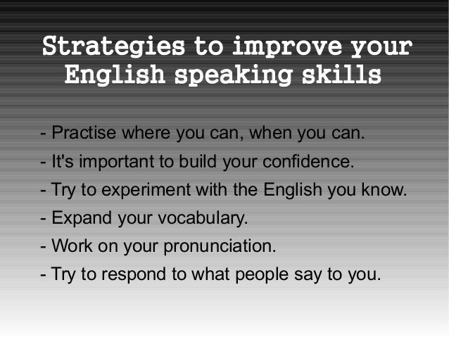 how can you improve your english Your aim is to be able to produce correct english practice is undeniably the best way to learn and improve writing is one way of producing language it may help you get used to and reflect on the ways english operates, which, in.