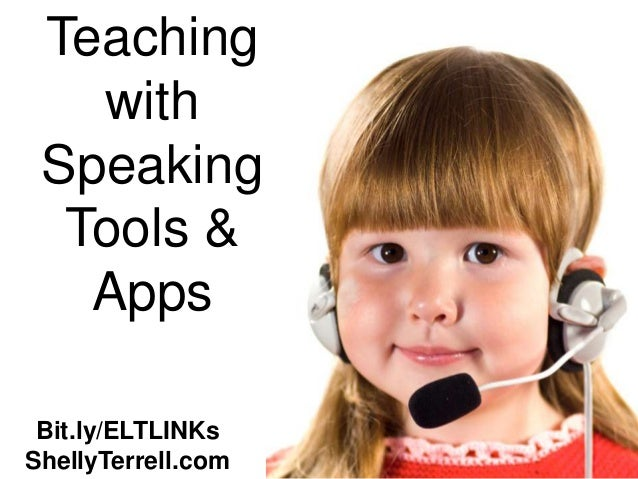 Teaching   with Speaking  Tools &   Apps Bit.ly/ELTLINKsShellyTerrell.com