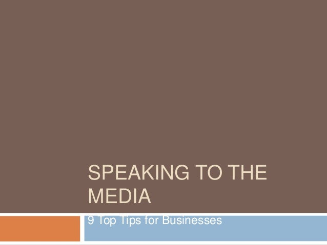 SPEAKING TO THEMEDIA9 Top Tips for Businesses