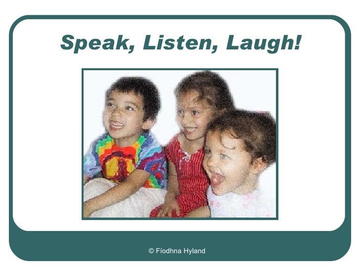 Speak, Listen, Laugh