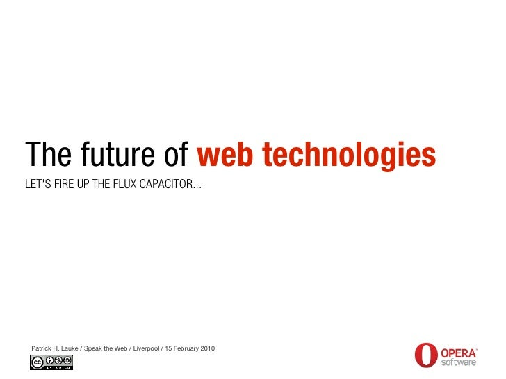 The future of web technologies LET'S FIRE UP THE FLUX CAPACITOR...      Patrick H. Lauke / Speak the Web / Liverpool / 15 ...