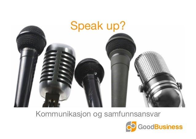 Speak up?Kommunikasjon og samfunnsansvar