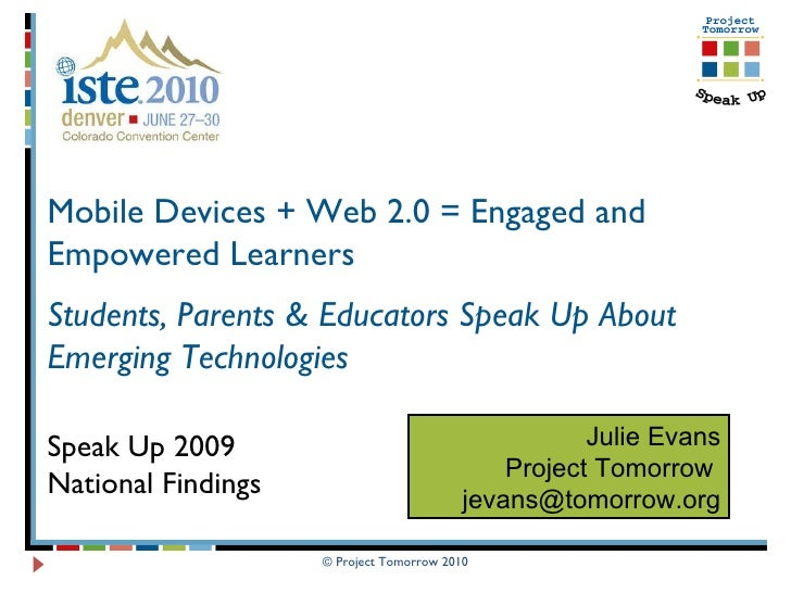 © Project Tomorrow 2010 Mobile Devices + Web 2.0 = Engaged and Empowered Learners Students, Parents & Educators Speak Up A...