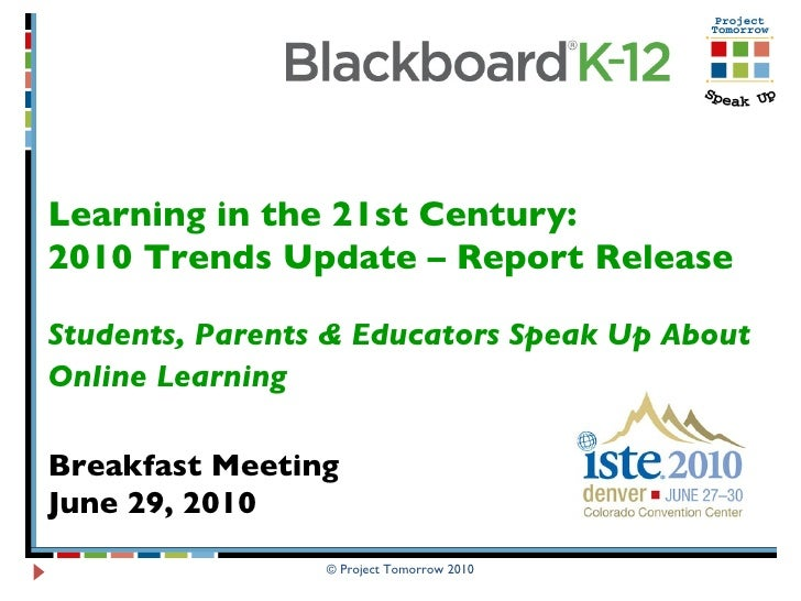 © Project Tomorrow 2010 Learning in the 21st Century:  2010 Trends Update – Report Release Students, Parents & Educators S...