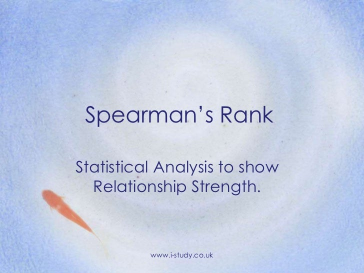 Spearman's Rank <br />Statistical Analysis to show Relationship Strength.<br />www.i-study.co.uk<br />