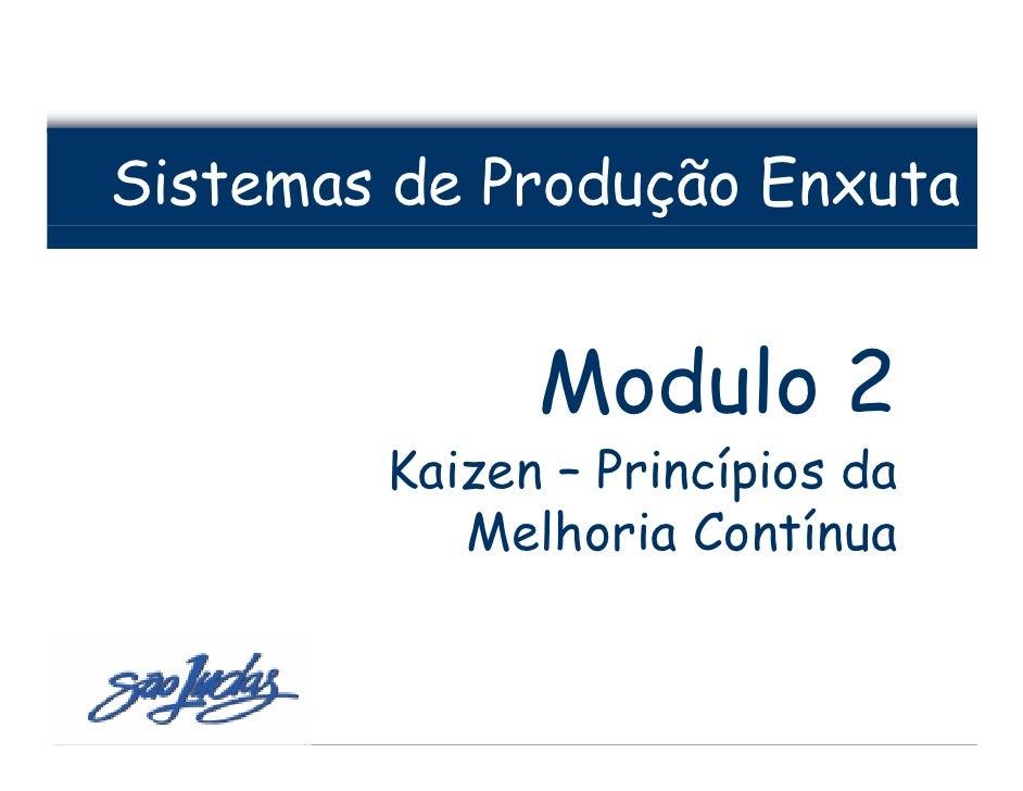 Sistemas de Produção Enxuta                 Modulo 2         Kaizen – Princípios da            Melhoria Contínua