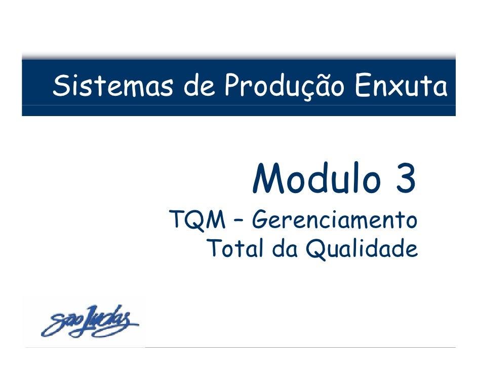 Sistemas de Produção Enxuta                Modulo 3        TQM – Gerenciamento          Total da Qualidade