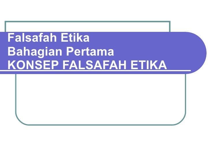 Falsafah Etika Bahagian Pertama KONSEP FALSAFAH ETIKA