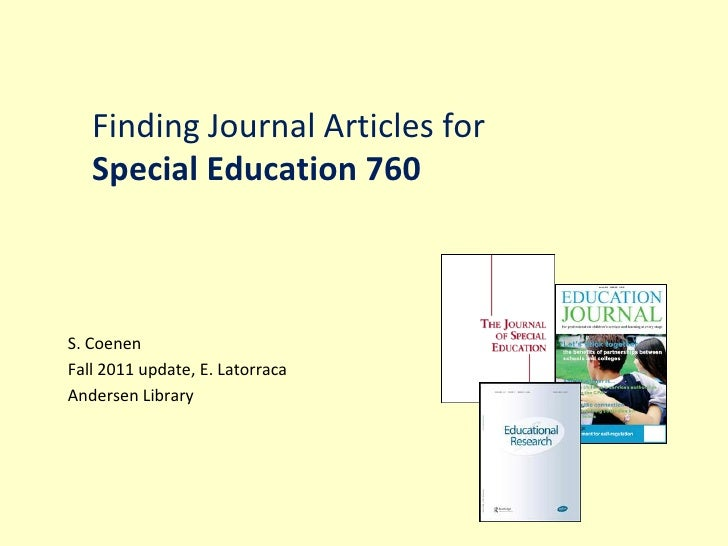Finding Journal Articles forSpecial Education 760<br />S. Coenen<br />Fall 2011 update, E. Latorraca<br />Andersen Library...