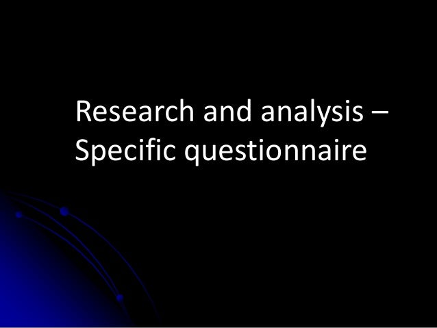 Research and analysis –Specific questionnaire