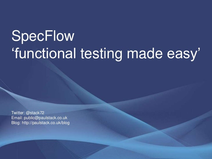 SpecFlow 'functional testing made easy'Twitter: @stack72Email: public@paulstack.co.ukBlog: http://paulstack.co.uk/blog <br />