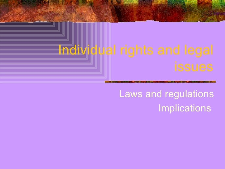 Individual rights and legal issues Laws and regulations Implications