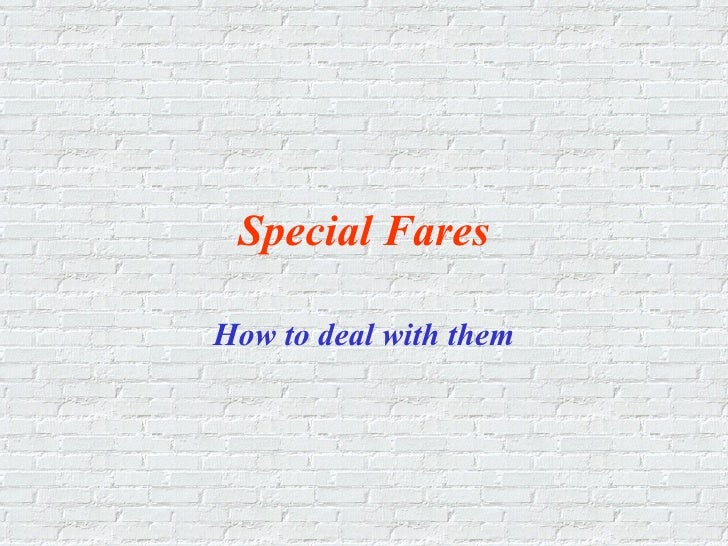 Special Fares How to deal with them