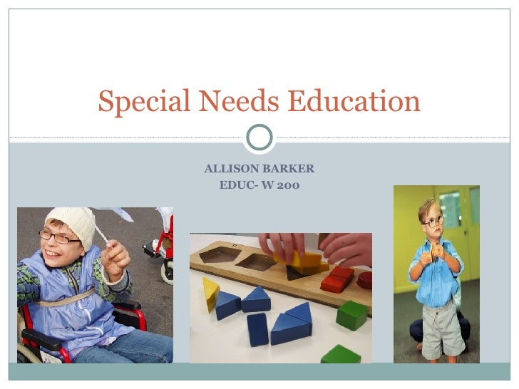 Special Needs Education By: Allison Barker