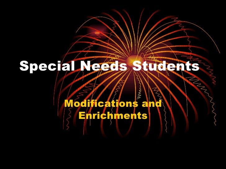 Special Needs Students Modifications and Enrichments