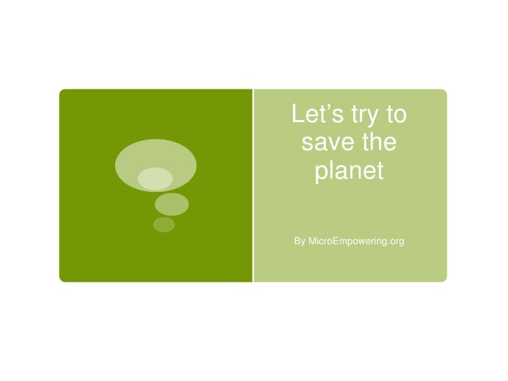 Let's try to save the  planetBy MicroEmpowering.org