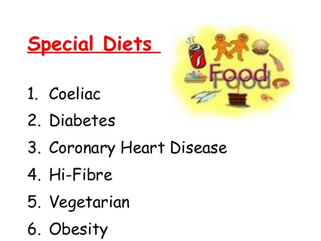 Special Diets1. Coeliac2. Diabetes3. Coronary Heart Disease4. Hi-Fibre5. Vegetarian6. Obesity