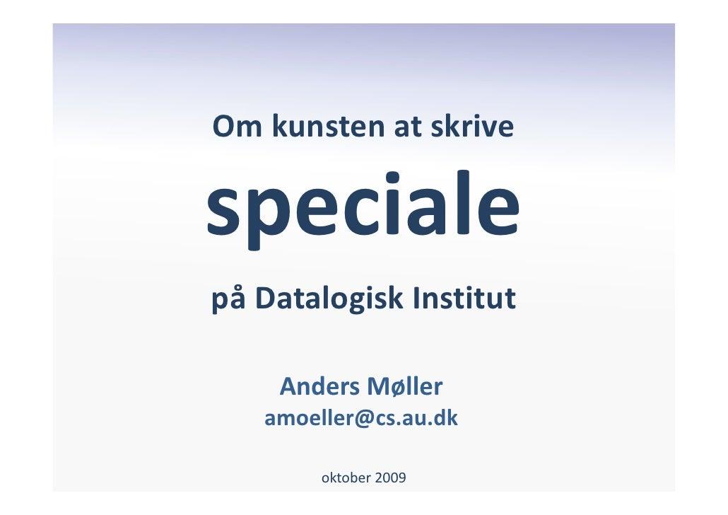Om kunsten at skrive  speciale på Datalogisk Institut      Anders Møller    amoeller@cs.au.dk          oktober 2009