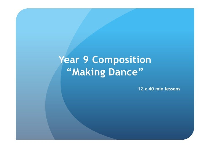 """Year 9 Composition  """"Making Dance""""                12 x 40 min lessons"""