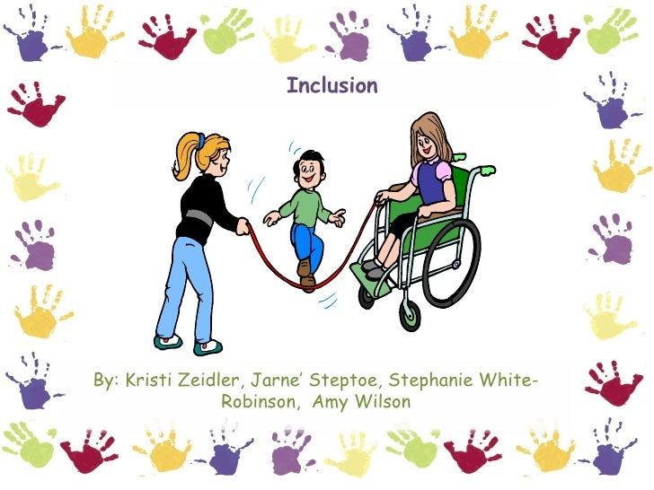 Inclusion By: Kristi Zeidler, Jarne' Steptoe, Stephanie White-Robinson,  Amy Wilson