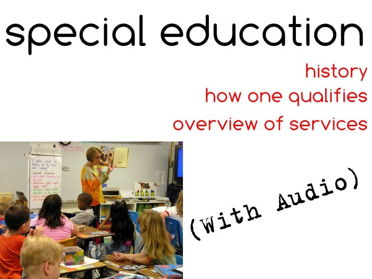 special education                      history           how one qualifies        overview of services
