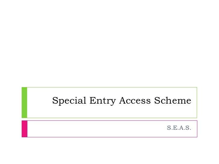 Special Entry Access Scheme S.E.A.S.