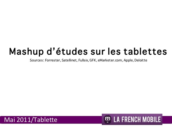 Mashup d 'études sur les tablettes  Mai 2011/Tablette Sources : Forrester, Satellinet, Fullsix, GFK, eMarketer.com, Apple,...