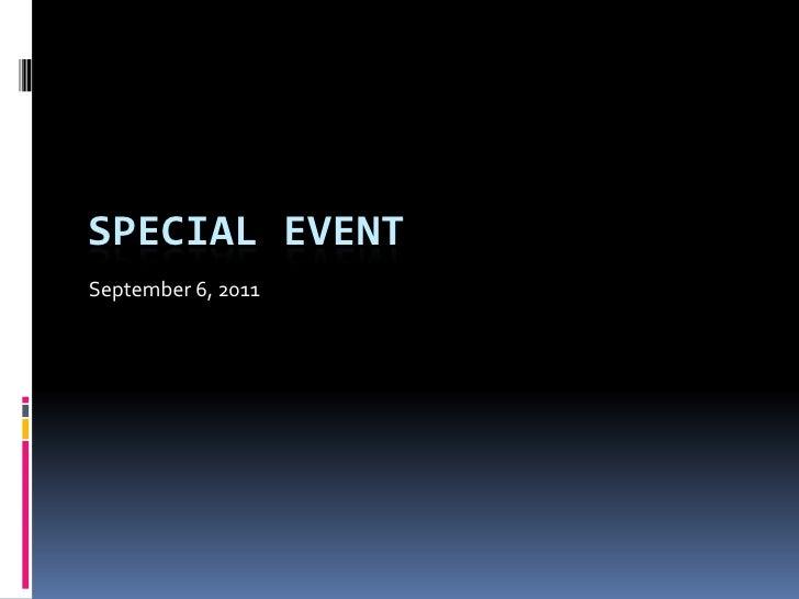 SPECIAL EVENT<br />September 6, 2011<br />