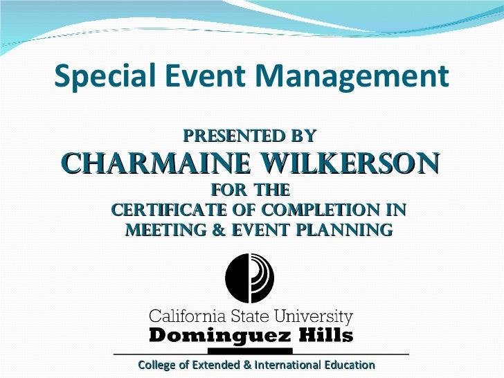 Special Event Management Presented by Charmaine Wilkerson For the   Certificate of Completion in   Meeting & Event Plannin...