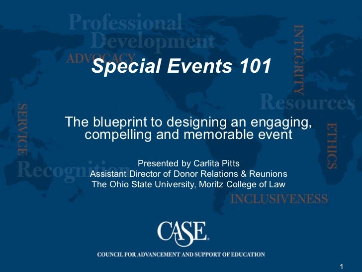 Special Events 101 The blueprint to designing an engaging, compelling and memorable event Presented by Carlita Pitts Assis...
