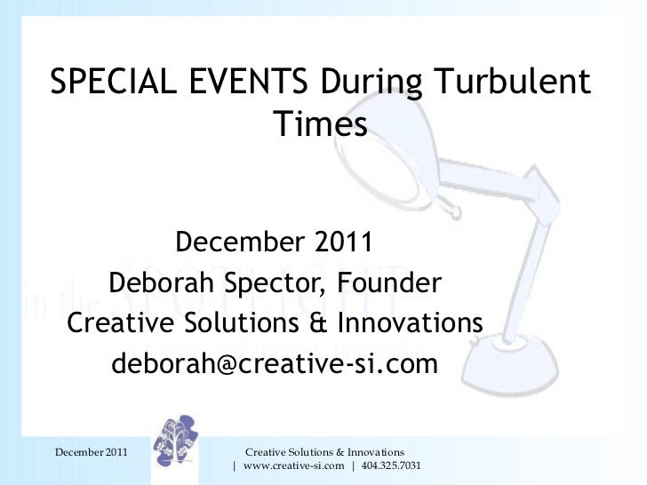 December 2011 Deborah Spector, Founder Creative Solutions & Innovations [email_address] December 2011 SPECIAL EVENTS Durin...