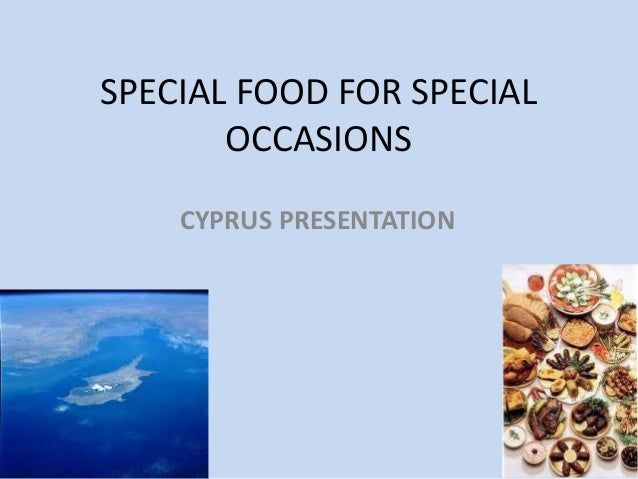 SPECIAL FOOD FOR SPECIAL OCCASIONS CYPRUS PRESENTATION