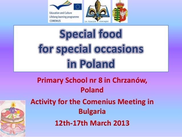 Special food for special occasions in Poland Primary School nr 8 in Chrzanów, Poland Activity for the Comenius Meeting in ...