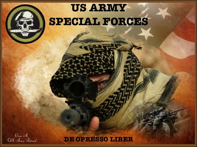US ARMY SPECIAL FORCES  Cora A. US Army Retired  DE OPRESSO LIBER