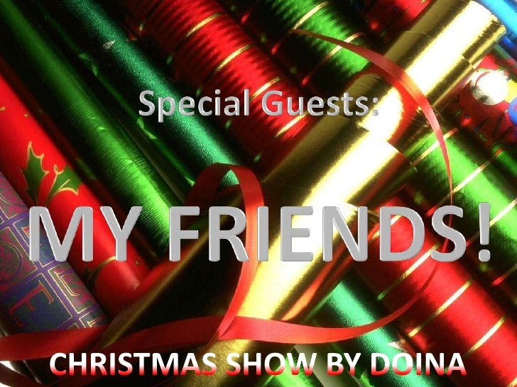 Special Guests:<br />MY FRIENDS!<br />CHRISTMAS SHOW BY DOINA<br />
