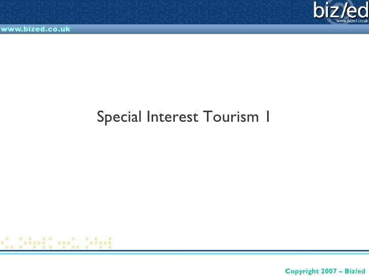 Special Interest Tourism 1                             Copyright 2007 – Biz/ed