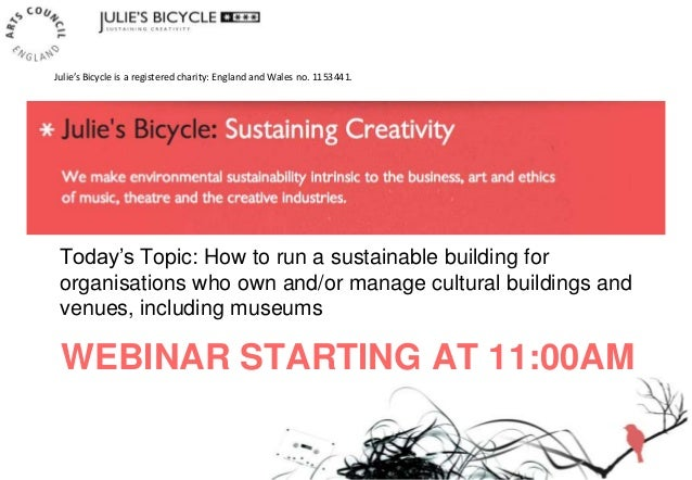 WEBINAR STARTING AT 11:00AM Today's Topic: How to run a sustainable building for organisations who own and/or manage cultu...