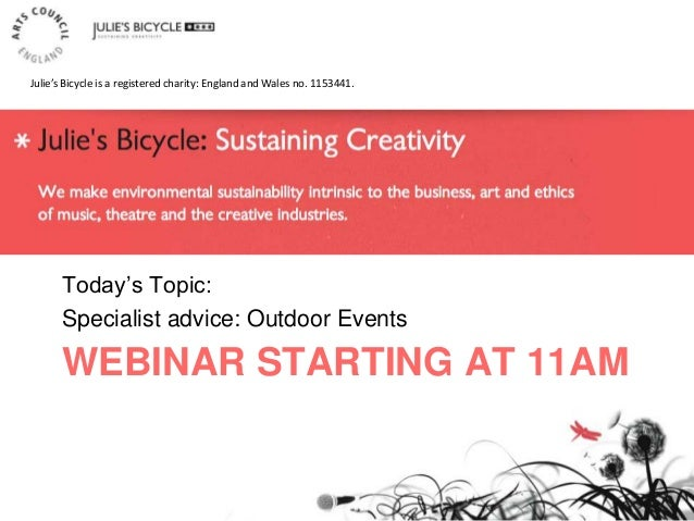 "WEBINAR STARTING AT 11AM Today""s Topic: Specialist advice: Outdoor Events Julie's Bicycle is a registered charity: England..."
