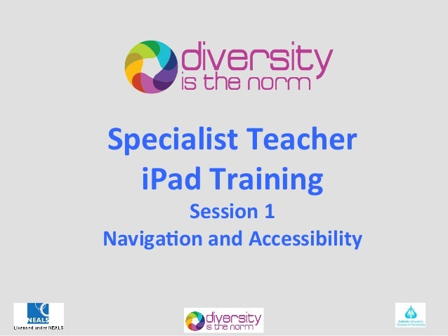 Specialist	  Teacher	    iPad	  Training	          Session	  1	  Naviga6on	  and	  Accessibility