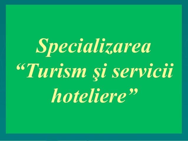 """Specializarea """"Turism şi servicii hoteliere"""""""