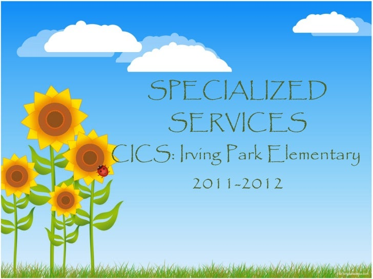 SPECIALIZED SERVICES CICS: Irving Park Elementary  2011-2012